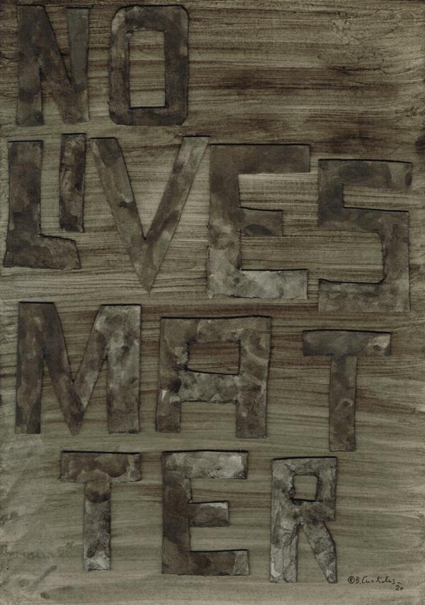 Bjoern Candidus NO LIVES MATTER  Mixed Media auf Pappe  42,0 x 29,7 2020